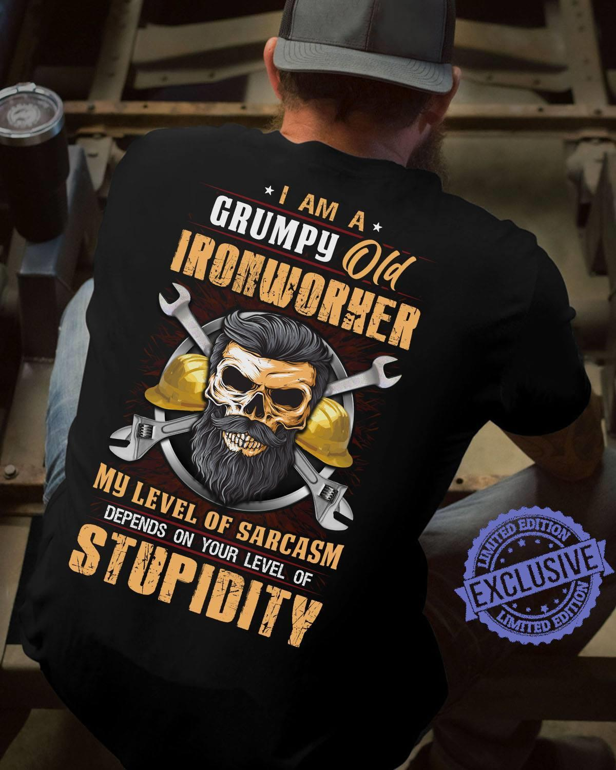 I am a grumpy old ironworker my level of sarcasm shirt