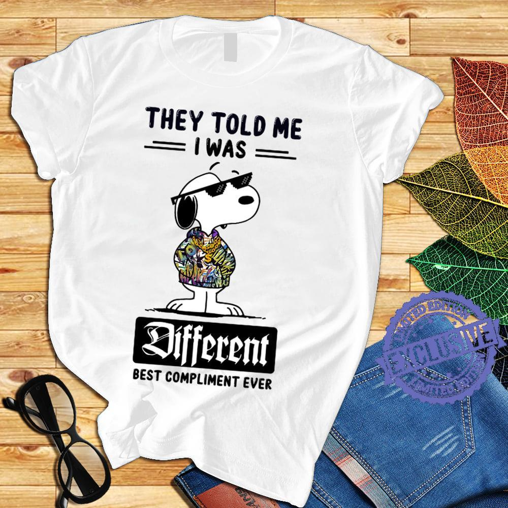 they told me i was different best compliment ever shirt1