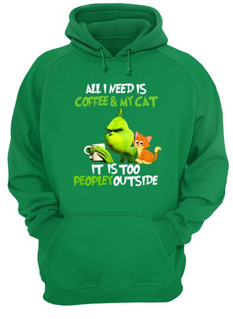 All I need is coffee and my cat it is too peopley outside grinch Shirt