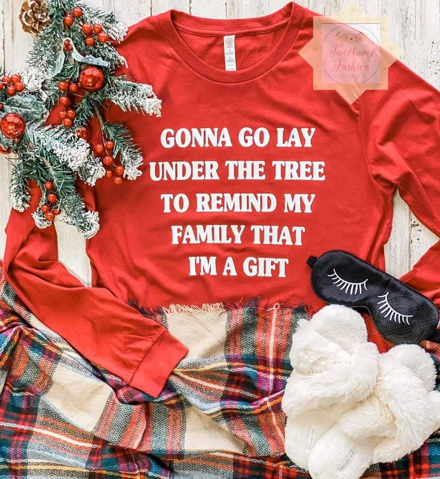 Gonna go lay under the tree to remind my family that I'm a gift Shirt