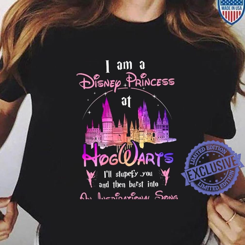 I am a disep princess at hogwarts i'll stupefy you and then but'st into an inspirational song shirt ladies tee