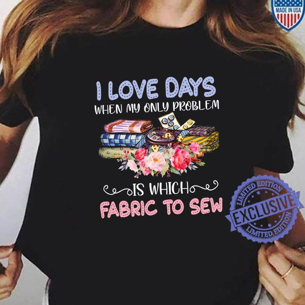 I love days when my only problem is which fabric to sew shirt ladies tee