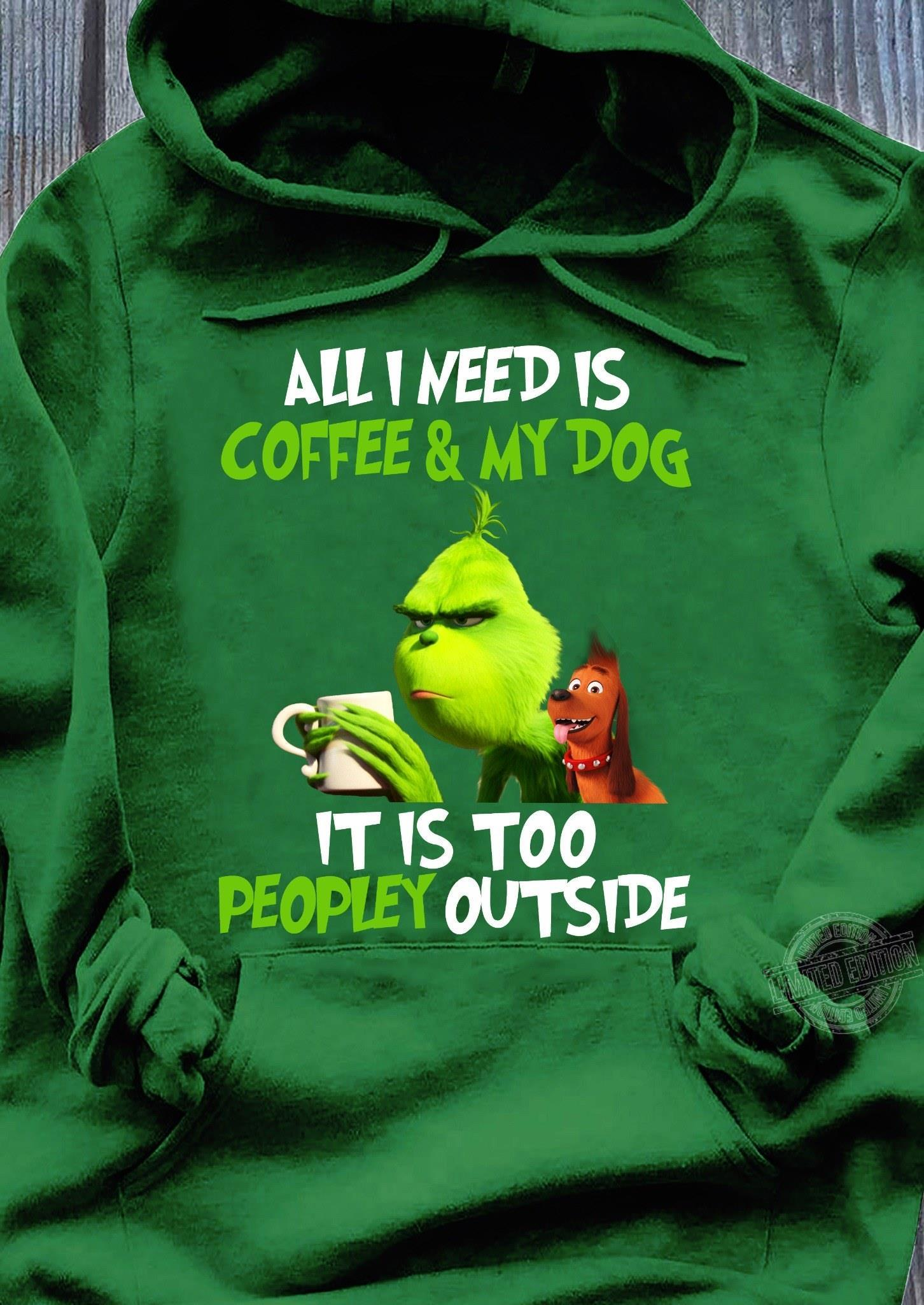 I need is coffee and my dog it is too peopley grinch Shirt