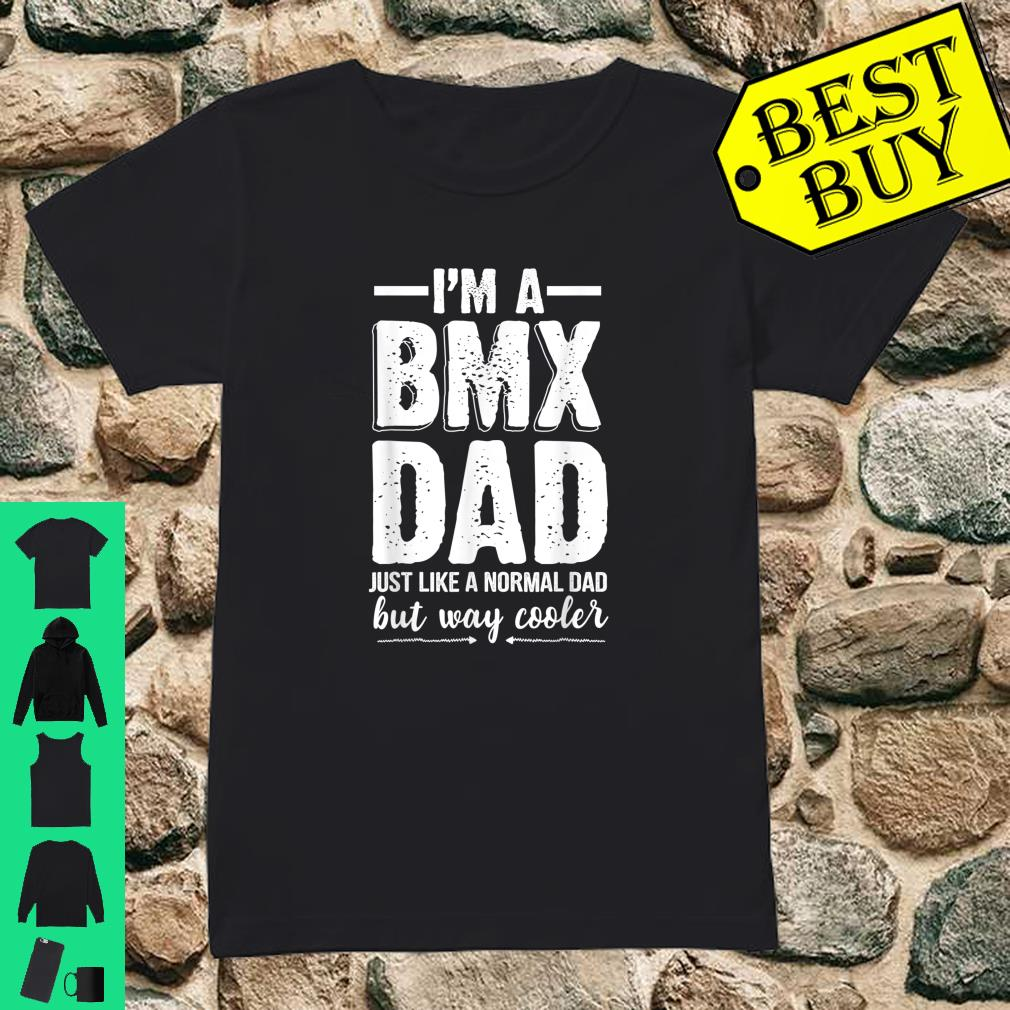I'm A BMX Dad Just Like A Normal Dad But Way Cooler Shirt ladies tee