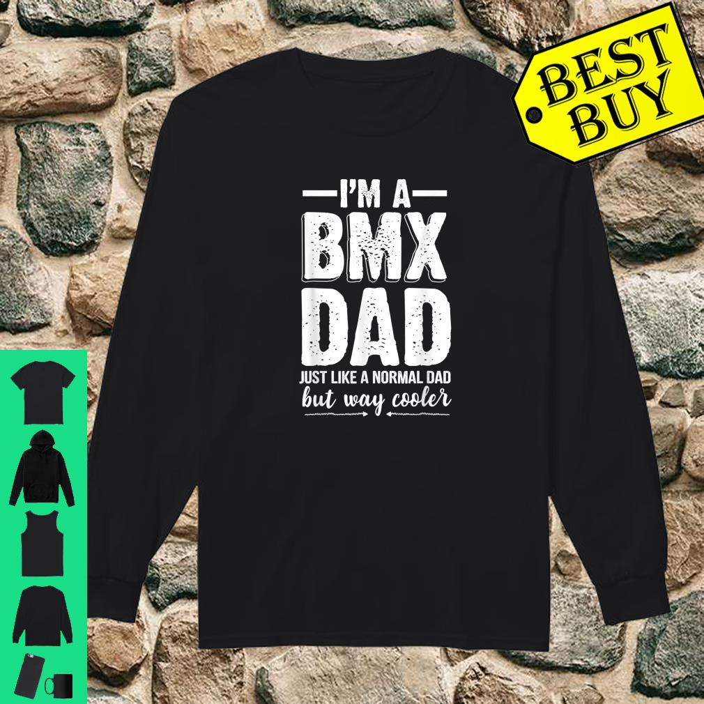 I'm A BMX Dad Just Like A Normal Dad But Way Cooler Shirt long sleeved