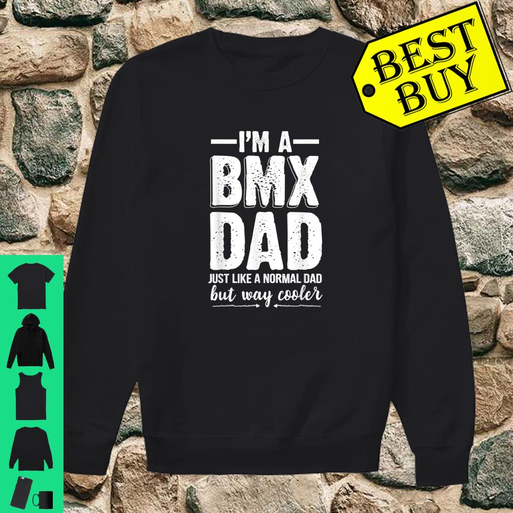 I'm A BMX Dad Just Like A Normal Dad But Way Cooler Shirt sweater