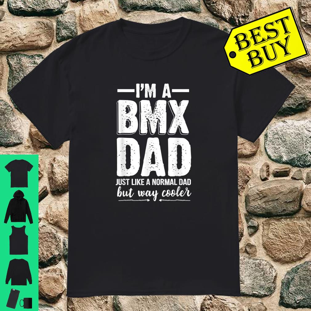 I'm A BMX Dad Just Like A Normal Dad But Way Cooler Shirt