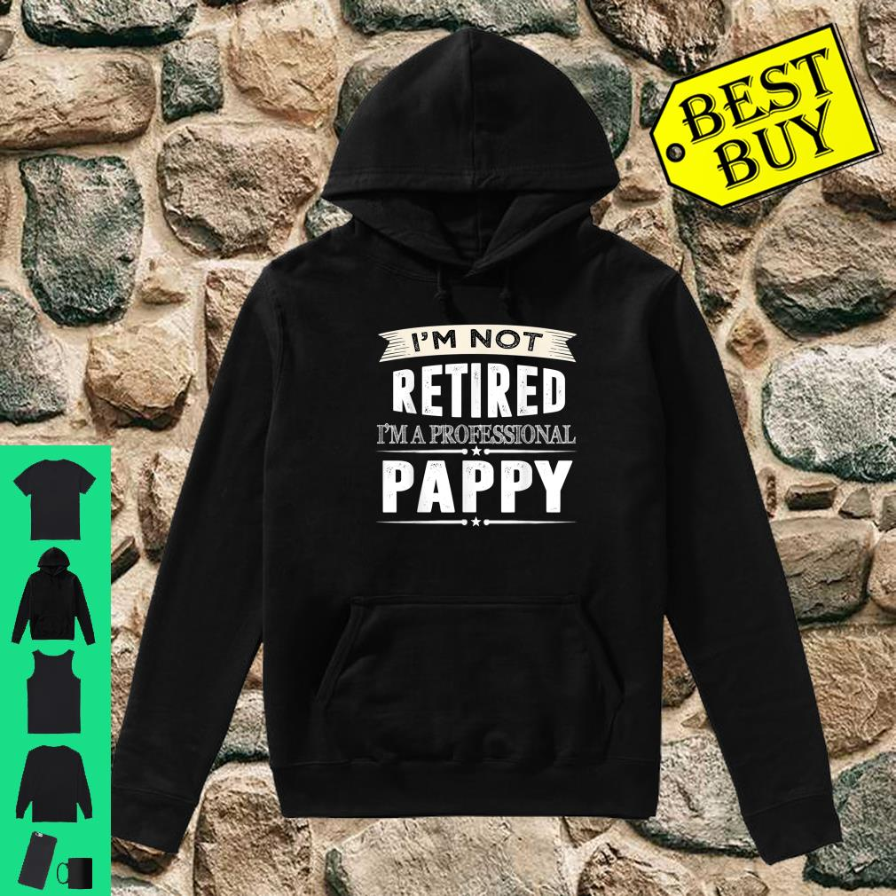 I'm Not Retired I'm A Professional Pappy Shirt hoodie