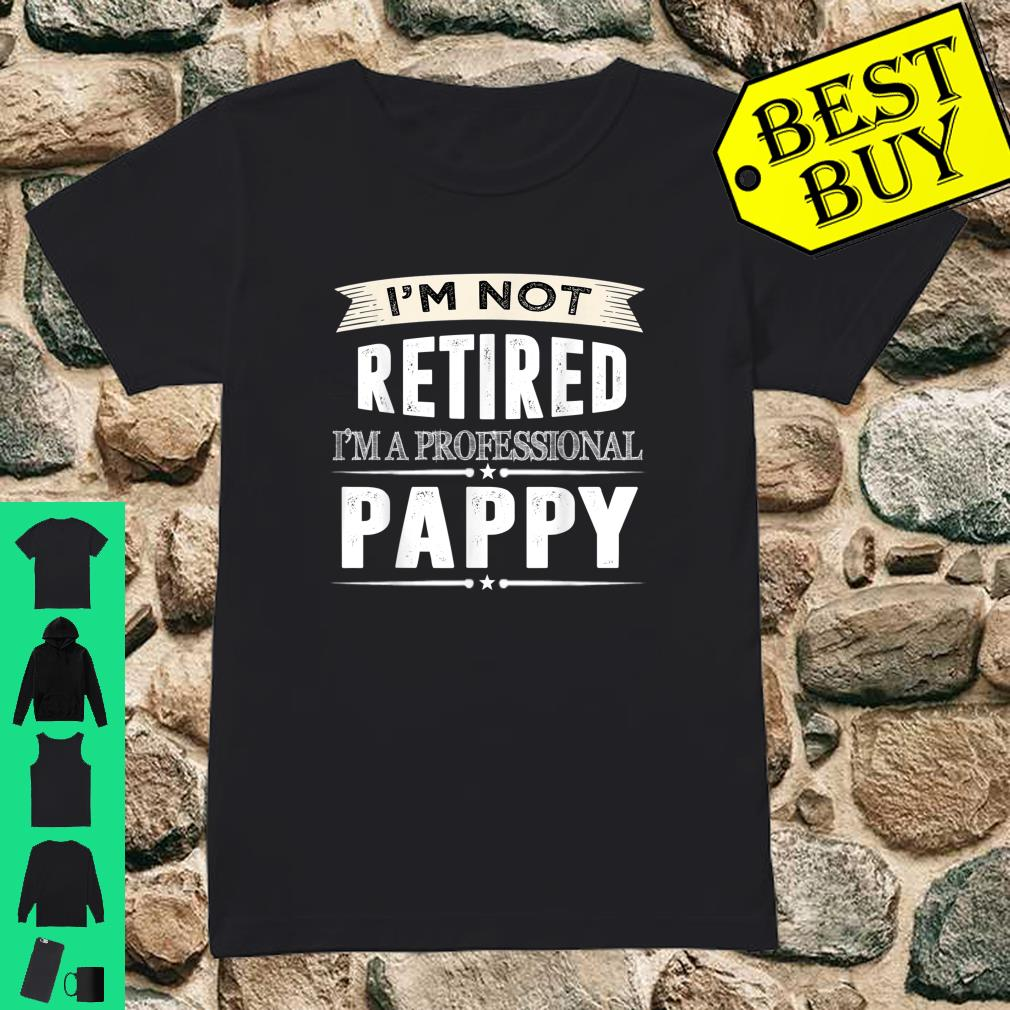 I'm Not Retired I'm A Professional Pappy Shirt ladies tee