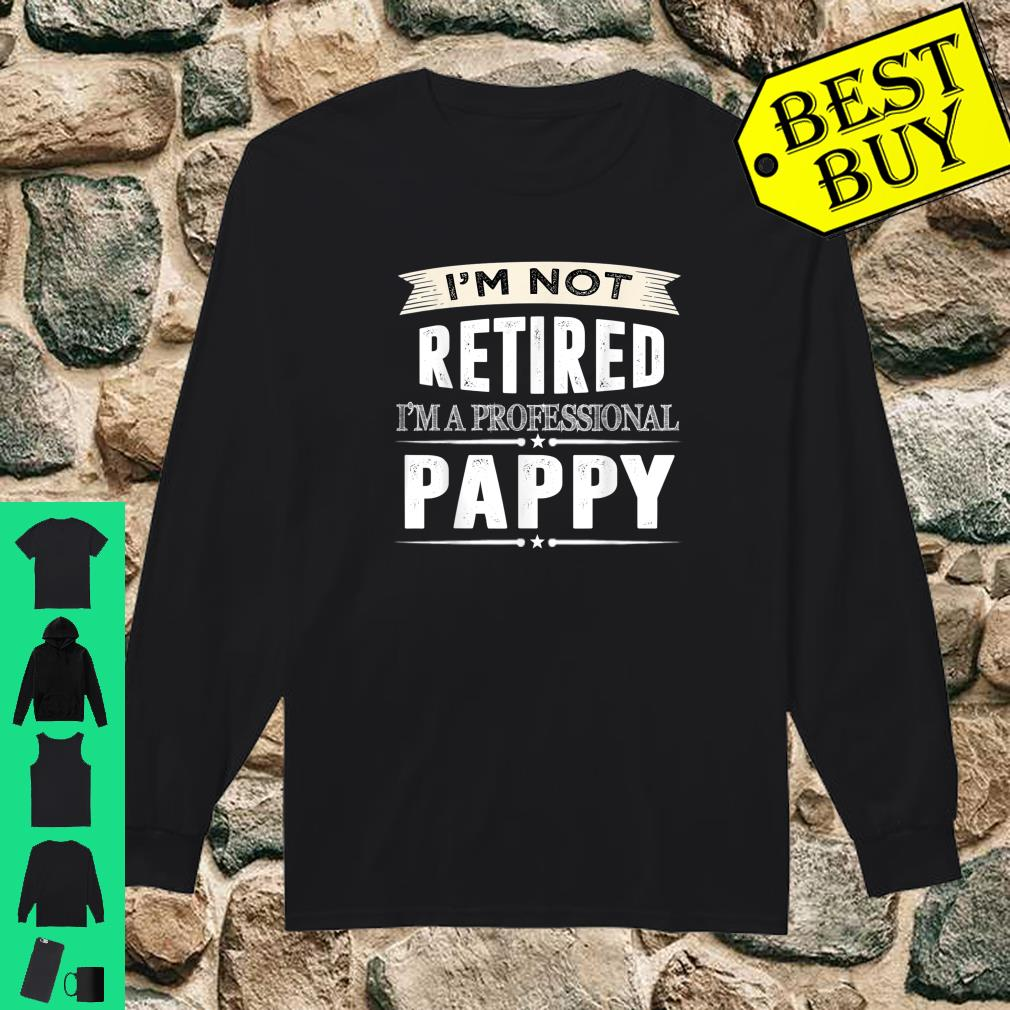 I'm Not Retired I'm A Professional Pappy Shirt long sleeved