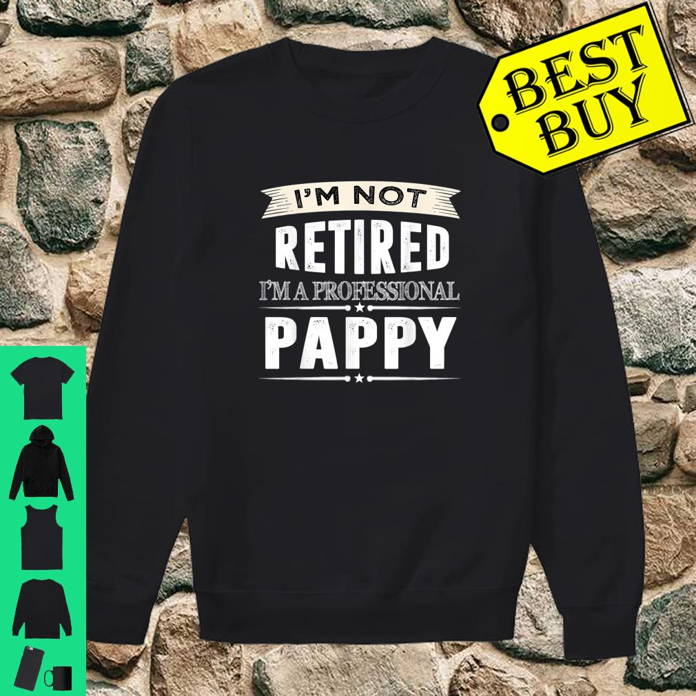 I'm Not Retired I'm A Professional Pappy Shirt sweater