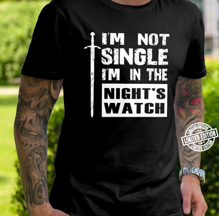 I'm not single i'm in the night's watch shirt
