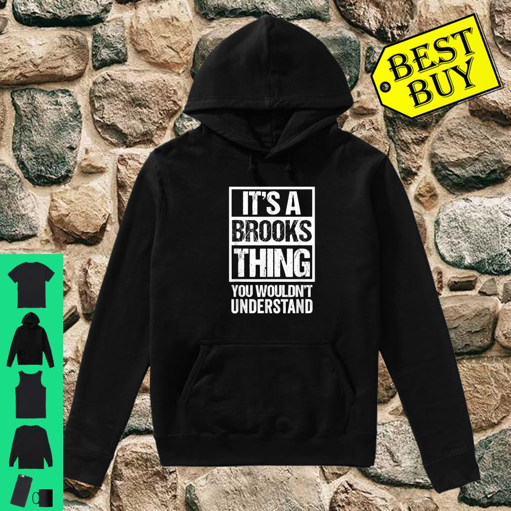 It's A Brooks Thing You Wouldn't Understand Shirt hoodie