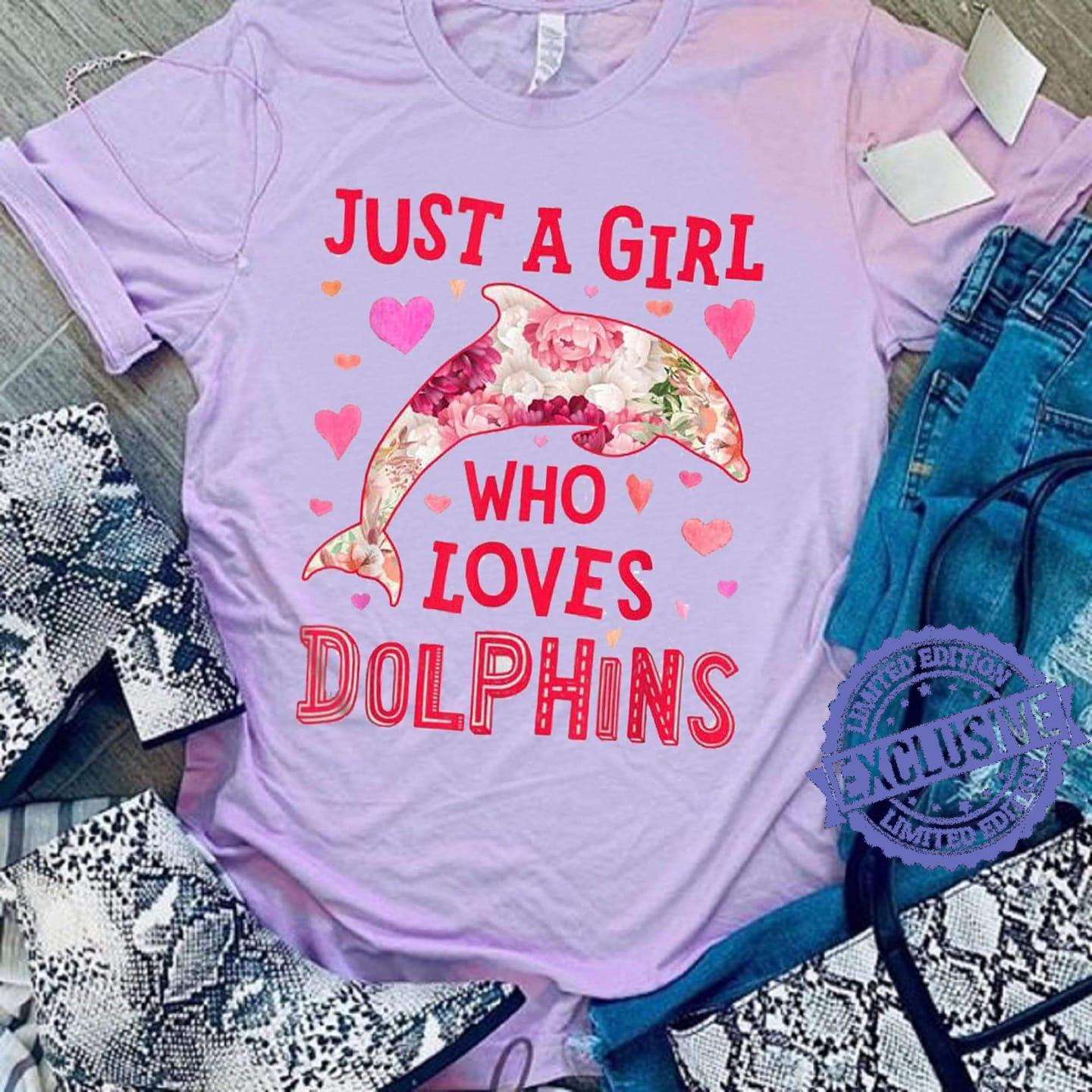 Just a girl who loves dolphins shirt