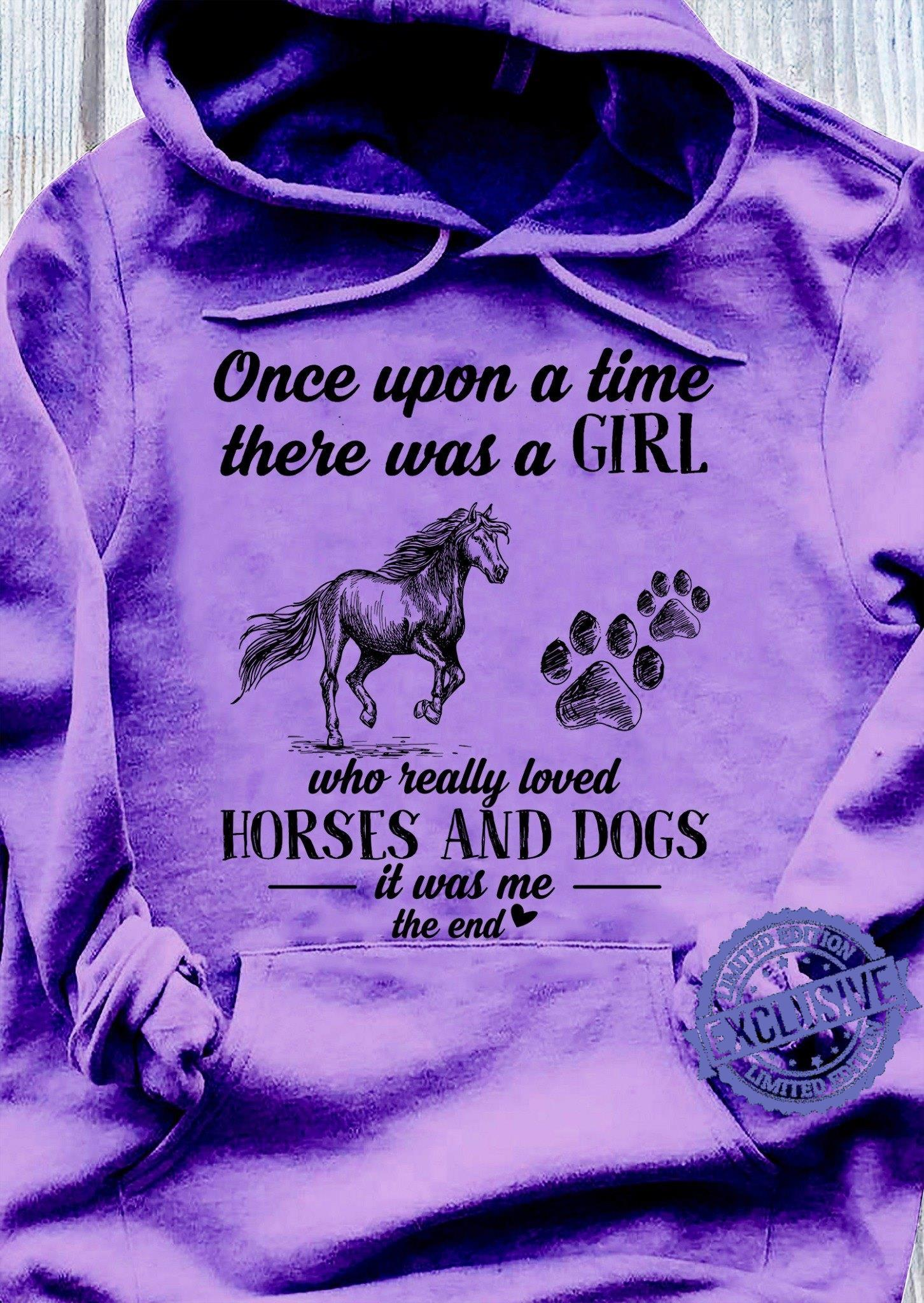 One upon a time there was a girl who really loved horses and dogs shirt