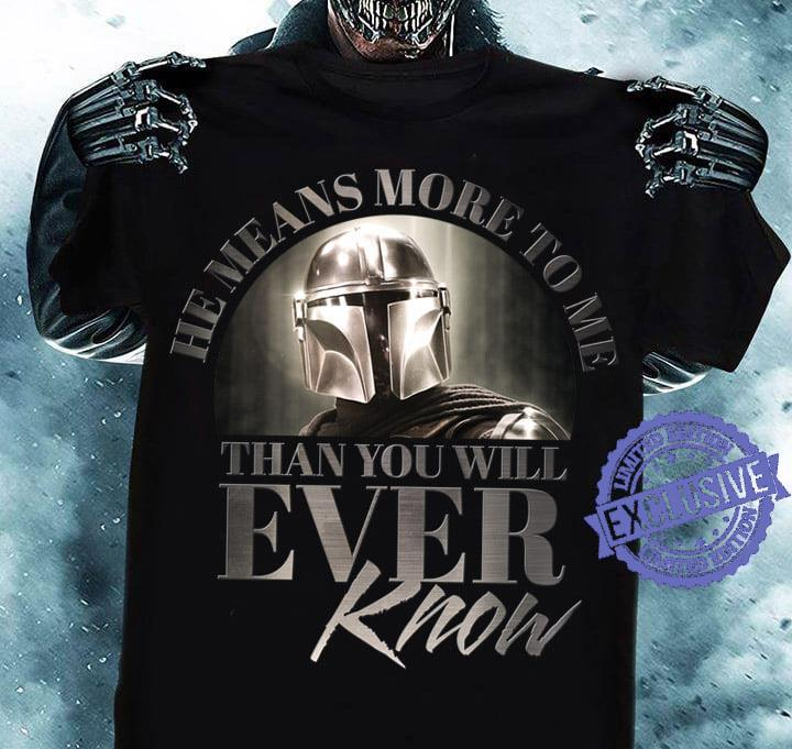 The means more to me than you'll ever know shirt