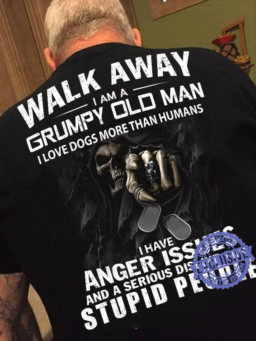 Walk away i am a grumpy old man i love dogs more than humans i have anger issues shirt
