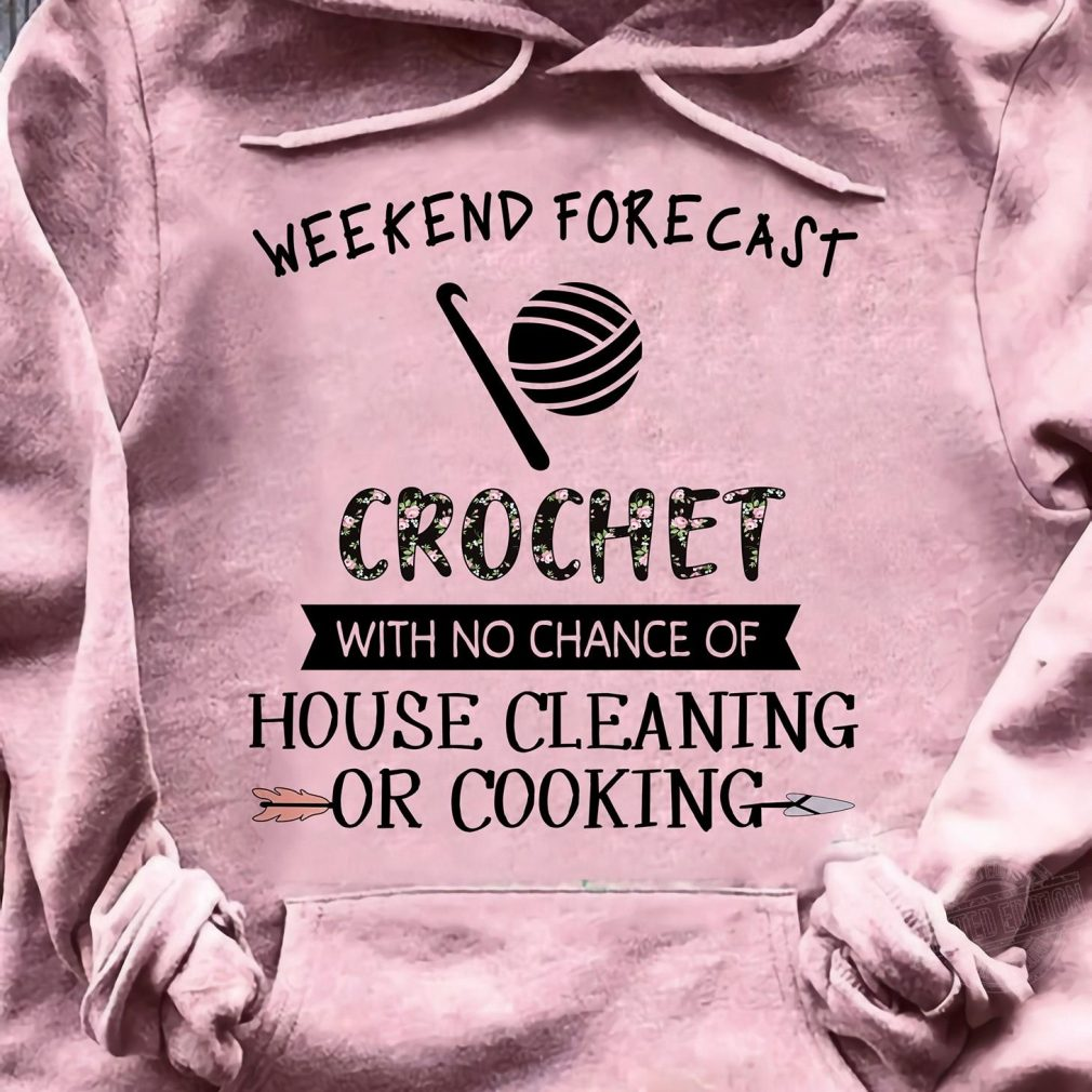 Weekend forecast crochet with no chance Shirt